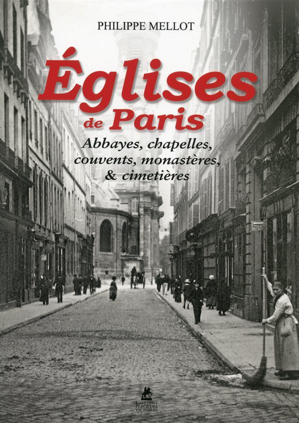 EGLISES DE PARIS - ABBAYES, CHAPELLES, COUVENTS, MONASTERES, ET CIMETIERES