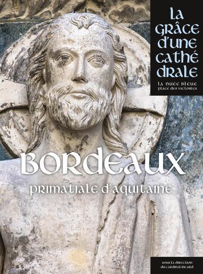 BORDEAUX - SAINT-ANDRE PRIMATIALE D'AQUITAINE - LA GRACE D'UNE CATHEDRALE