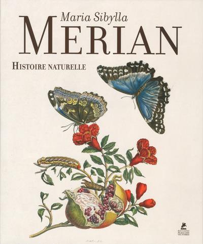 MARIA SIBYLLA MERIAN - HISTOIRE NATURELLE