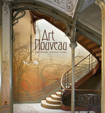 ART NOUVEAU - PARIS, BRUXELLES, BARCELONE, LONDRES