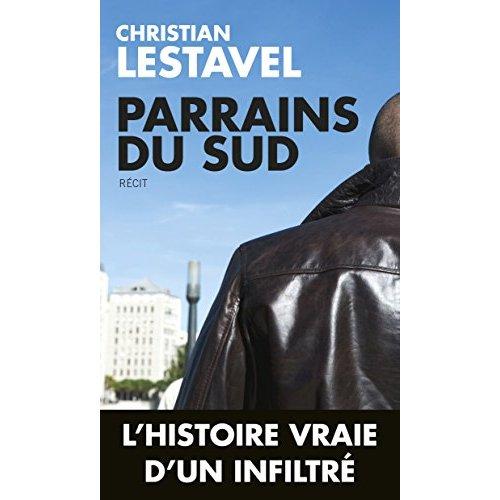 PARRAINS DU SUD - UN INFILTRE AU COEUR DU GRAND BANDITISME