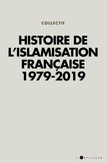 HISTOIRE DE L'ISLAMISATION FRANCAISE 1979 - 2019