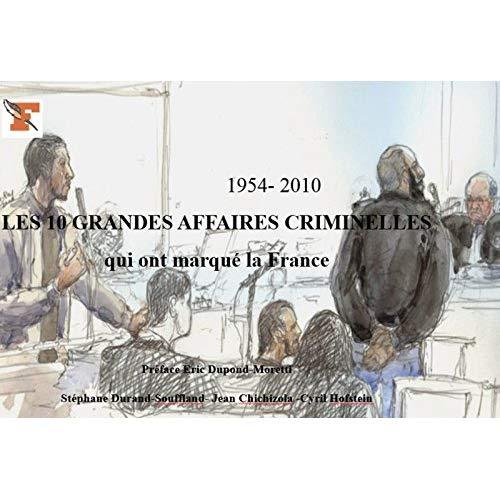 LES 10 GRANDES AFFAIRES CRIMINELLES QUI ONT MARQUE LA FRANCE 19502010 - PREFACE DE MAITRE ERIC DUPON