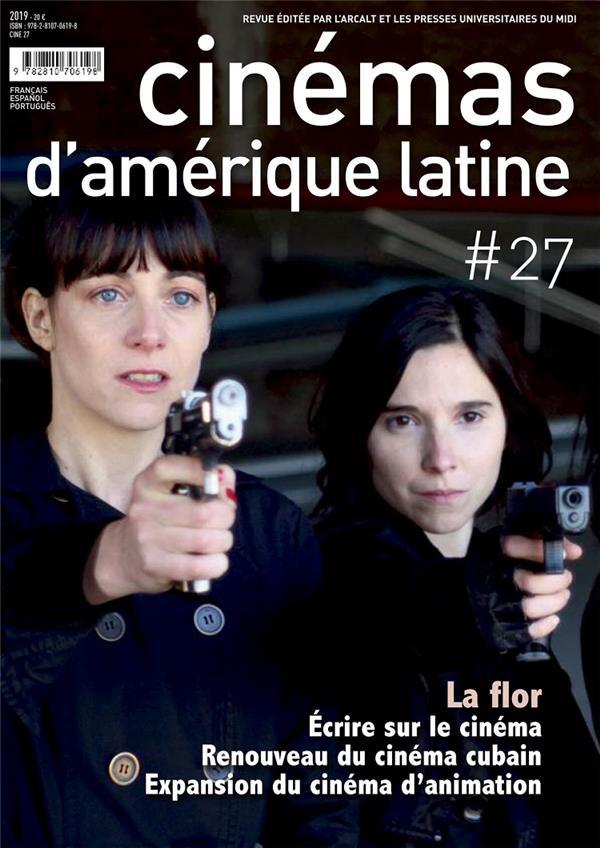 ECRIRE SUR LE CINEMA / LA FLOR / RENOUVEAU DU CINEMA CUBAIN - (REVUE CINEMAS D'AMERIQUE LATINE N  27