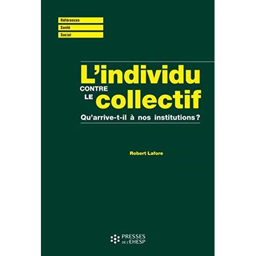 L INDIVIDU CONTRE LE COLLECTIF - QU ARRIVE T IL A NOS INSTITUTIONS