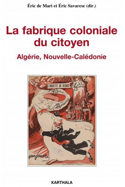 FABRIQUE COLONIALE DU CITOYEN. ALGERIE, NOUVELLE-CALEDONIE