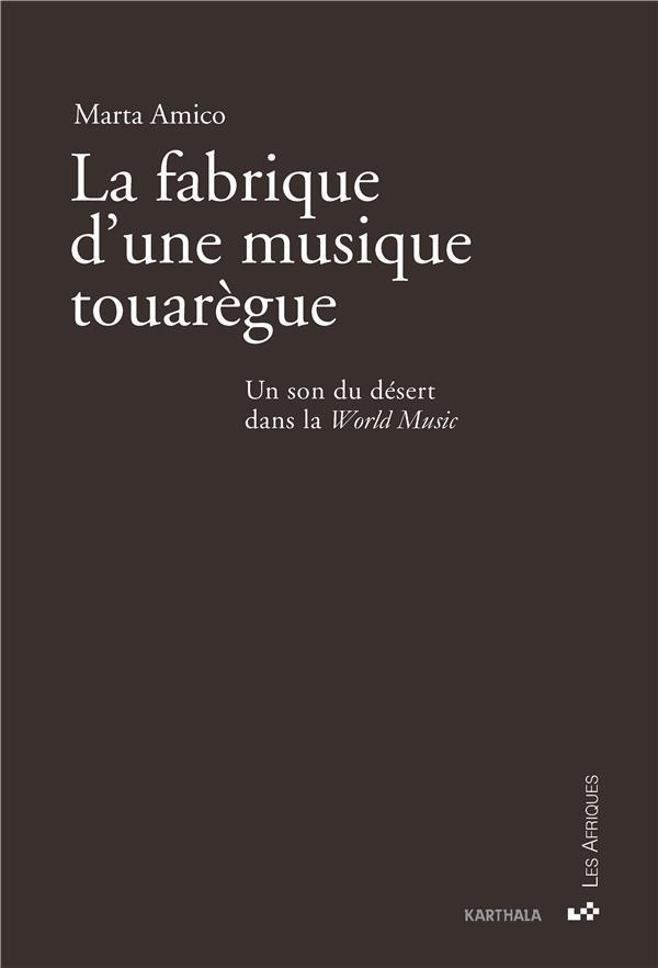 FABRIQUE D'UNE MUSIQUE TOUAREGUE. UN SON DU DESERT DANS LA WORLD MUSIC