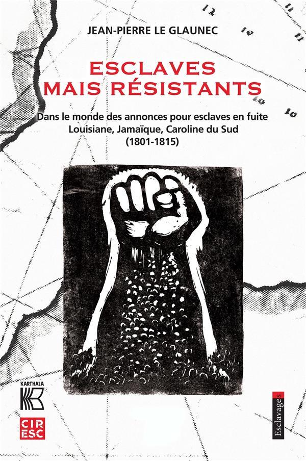 ESCLAVES MAIS RESISTANTS - DANS LE MONDE DES ANNONCES POUR ESCLAVES EN FUITE. LOUISIANE, JAMAIQUE, C