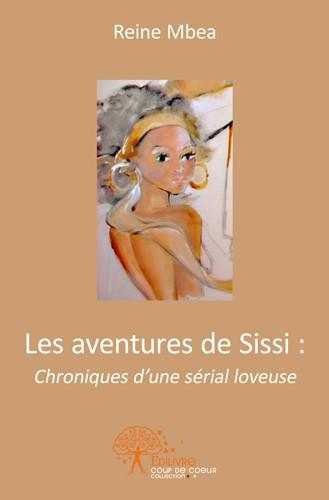 LES AVENTURES DE SISSI : CHRONIQUES D'UNE SERIAL LOVEUSE