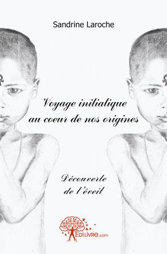 VOYAGE INITIATIQUE AU COEUR DE NOS ORIGINES