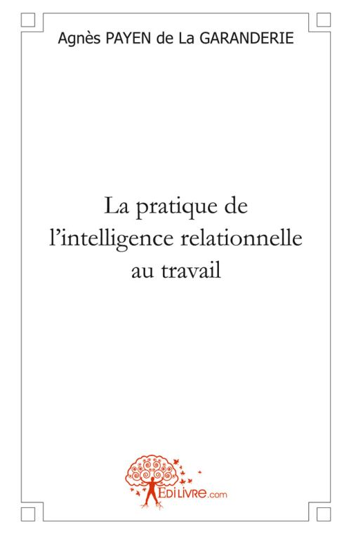 LA PRATIQUE DE L'INTELLIGENCE RELATIONNELLE AU TRAVAIL