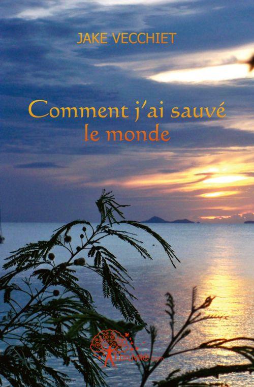 COMMENT J'AI SAUVE LE MONDE