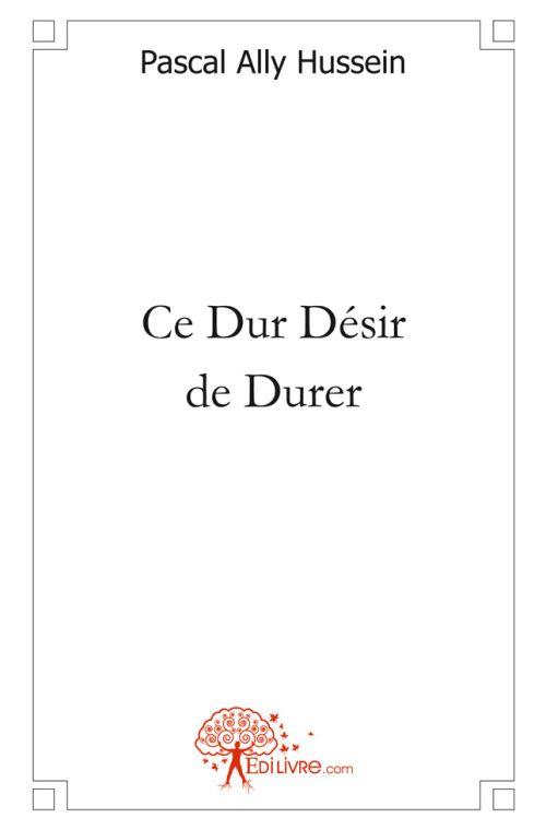 CE DUR DESIR DE DURER