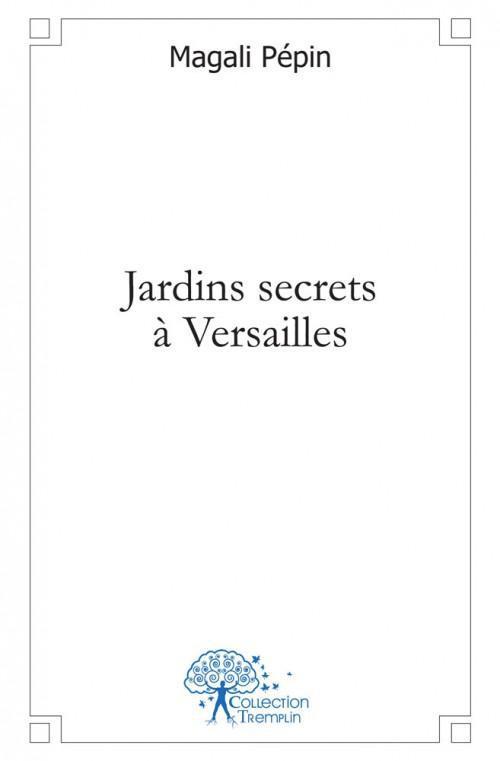 JARDINS SECRETS A VERSAILLES