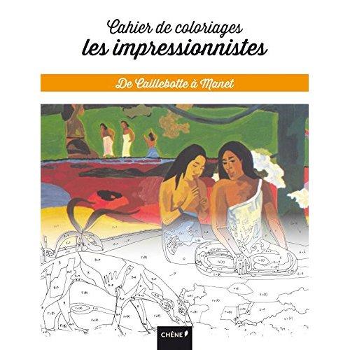CAHIER DE COLORIAGES LES IMPRESSIONNISTES : DE CAILLEBOTTE A MANET