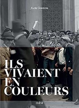 ILS VIVAIENT EN COULEURS - LE LIVRE POUR REMONTER LE TEMPS EN COULEURS