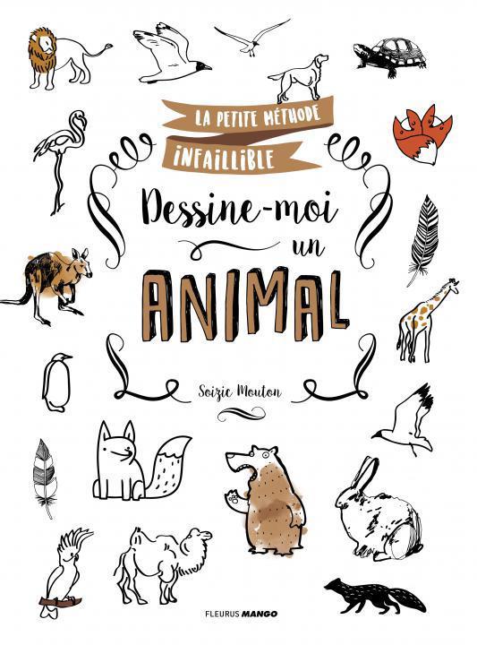 LA PETITE METHODE INFAILLIBLE DESSINE-MOI UN ANIMAL