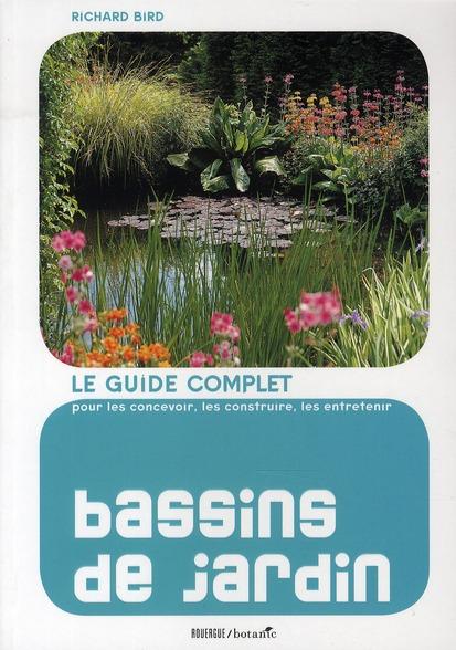 BASSINS DE JARDIN - LE GUIDE COMPLET POUR LES CONCEVOIR, LES CONSTRUIRE ET LES ENTRETENIR