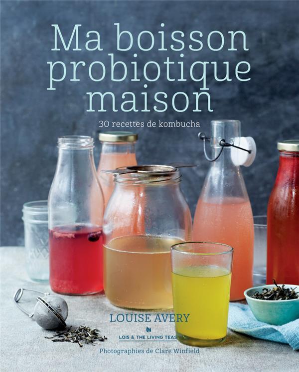 MA BOISSON PROBIOTIQUE MAISON - 30 RECETTES DE KOMBUCHA