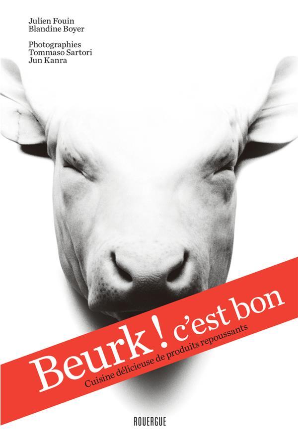 BEURK ! C EST BON - CUISINE DELICIEUSE DE PRODUITS REPOUSSANTS
