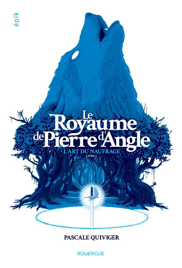 LE ROYAUME DE PIERRE D'ANGLE - L'ART DU NAUFRAGE