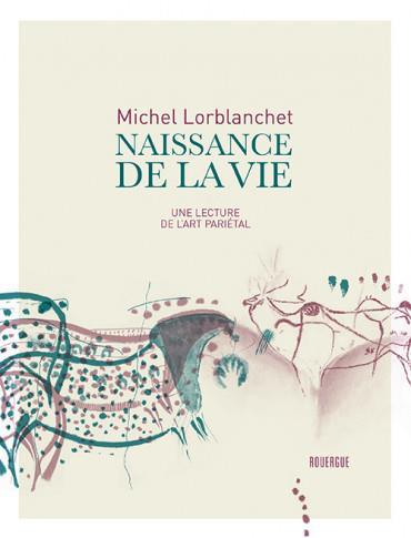 NAISSANCE DE LA VIE - UNE LECTURE DE L'ART PARIETAL