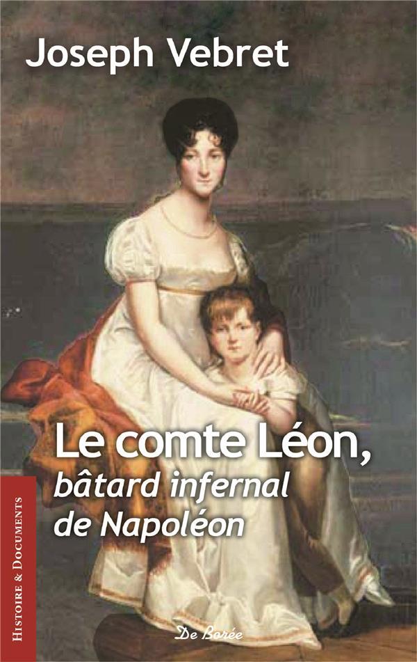COMTE LEON, BATARD INFERNAL DE NAPOLEON (LE)