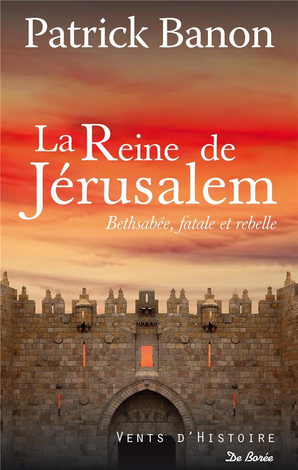 LA REINE DE JERUSALEM - BETHSABEE, FATALE ET REBELLE
