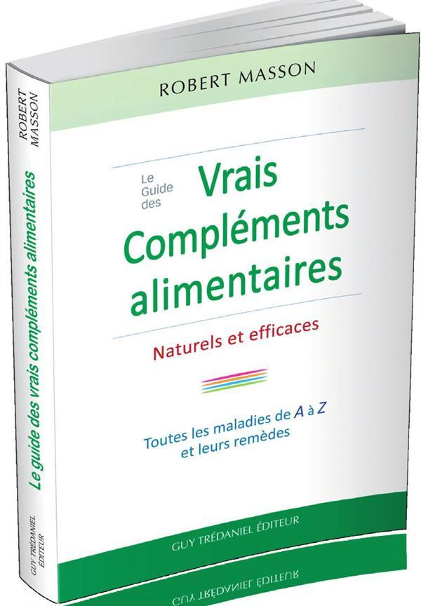 GUIDE DES VRAIS COMPLEMENTS ALIMENTAIRES NATURELS ET EFFICACES (LE)