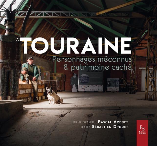 TOURAINE (LA) - PERSONNAGES MECONNUS ET PATRIMOINE CACHE