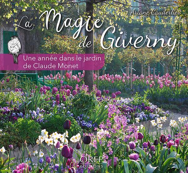 LA MAGIE DE GIVERNY - UNE ANNEE DANS LE JARDIN DE CLAUDE MONET