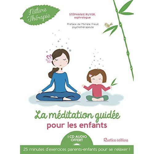 LA MEDITATION GUIDEE POUR LES ENFANTS + CD