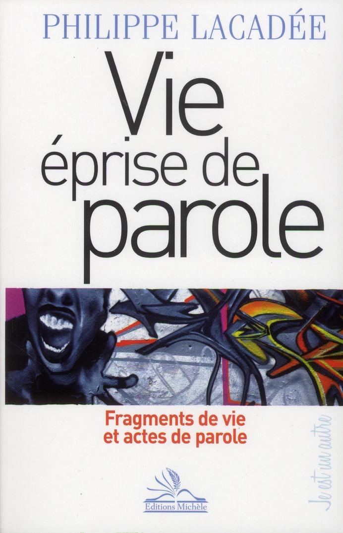 VIE EPRISE DE PAROLE. FRAGMENTS DE VIE ET ACTES DE PAROLE