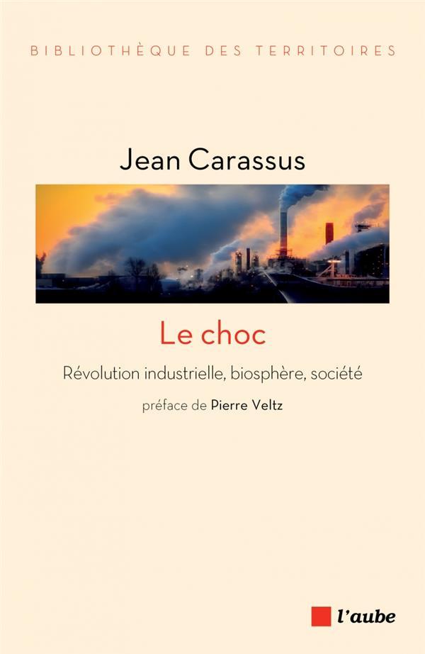 LE CHOC - REVOLUTION INDUSTRIELLE, BIOSPHERE, SOCIETE