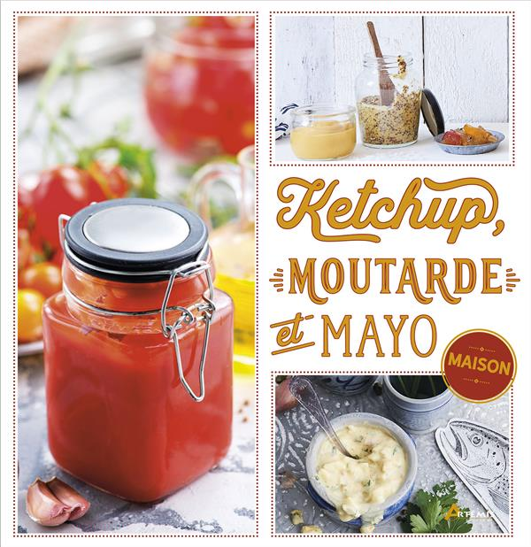 KETCHUP, MOUTARDE ET MAYO MAISON