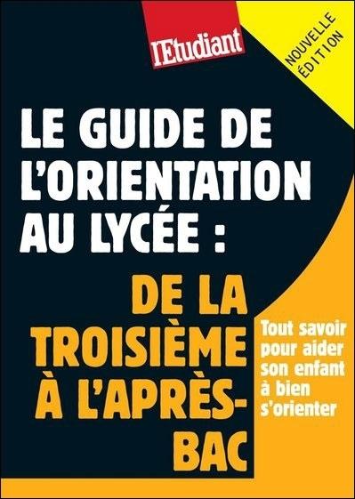 LE GUIDE DE L'ORIENTATION AU LYCEE DE LA TROISIEME A L'APRES-BAC