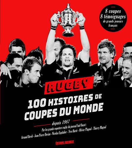 RUGBY : 100 HISTOIRES DE COUPES DU MONDE