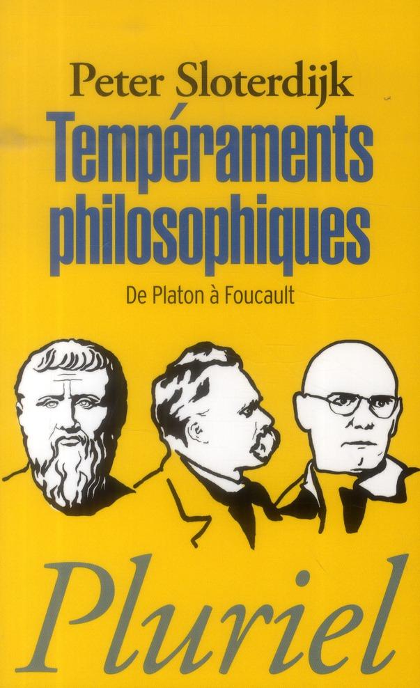 TEMPERAMENTS PHILOSOPHIQUES - DE PLATON A FOUCAULT