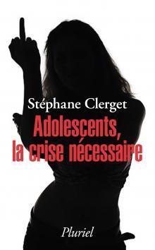 ADOLESCENTS, LA CRISE NECESSAIRE
