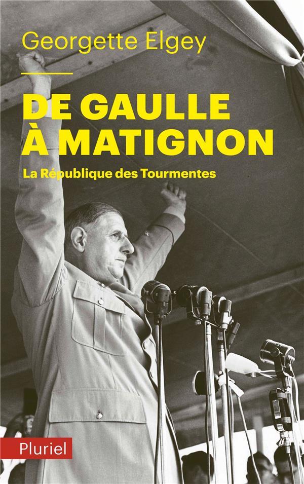 DE GAULLE A MATIGNON - LA REPUBLIQUE DES TOURMENTES
