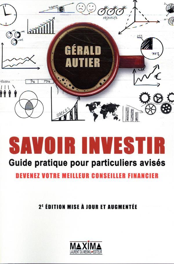 SAVOIR INVESTIR - GUIDE PRATIQUE POUR PARTICULIERS AVISES 2E EDITION