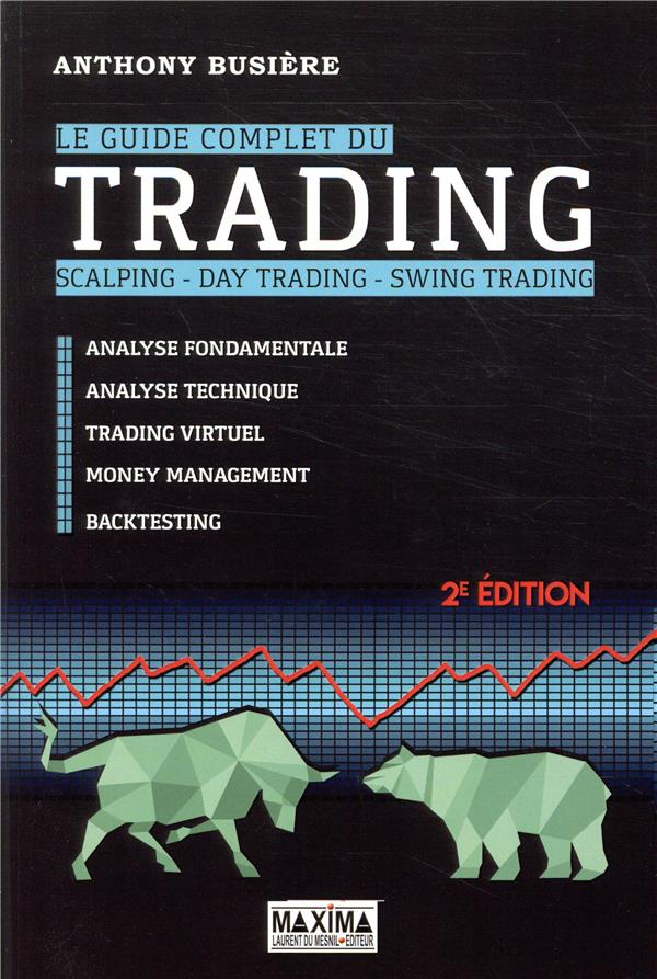 LE GUIDE COMPLET DU TRADING - SCALPING - DAY TRADING - SWING TRADING 2E EDITION