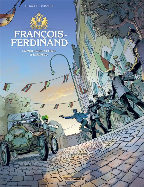 FRANCOIS FERDINAND - HISTOIRE COMPLETE - LA MORT VOUS ATTEND A SARAJEVO