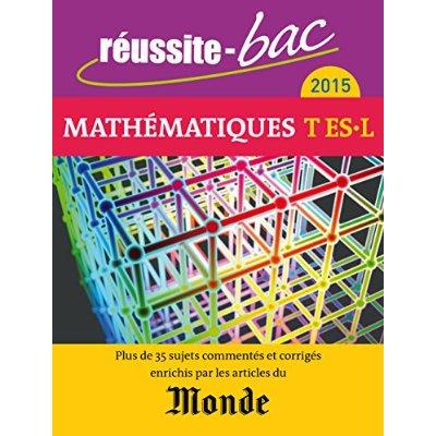 REUSSITE-BAC 2015 MATHEMATIQUES TERM ES L (AVEC LE MONDE)