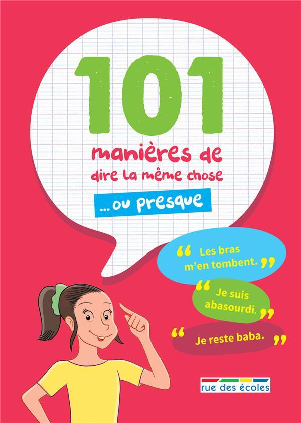 101 MANIERES DE DIRE LA MEME CHOSE ... OU PRESQUE