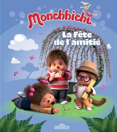 MONCHHICHI - LA FETE DE L'AMITIE