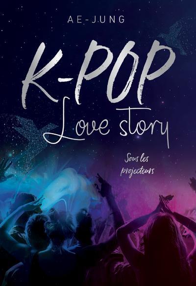 K-POP - LOVE STORY - SOUS LES PROJECTEURS