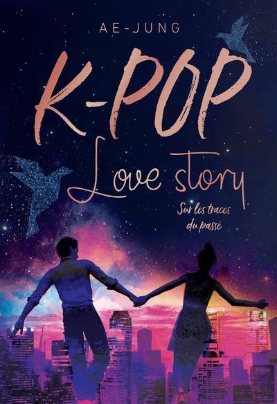 K-POP - LOVE STORY - SUR LES TRACES DU PASSE - VOL02