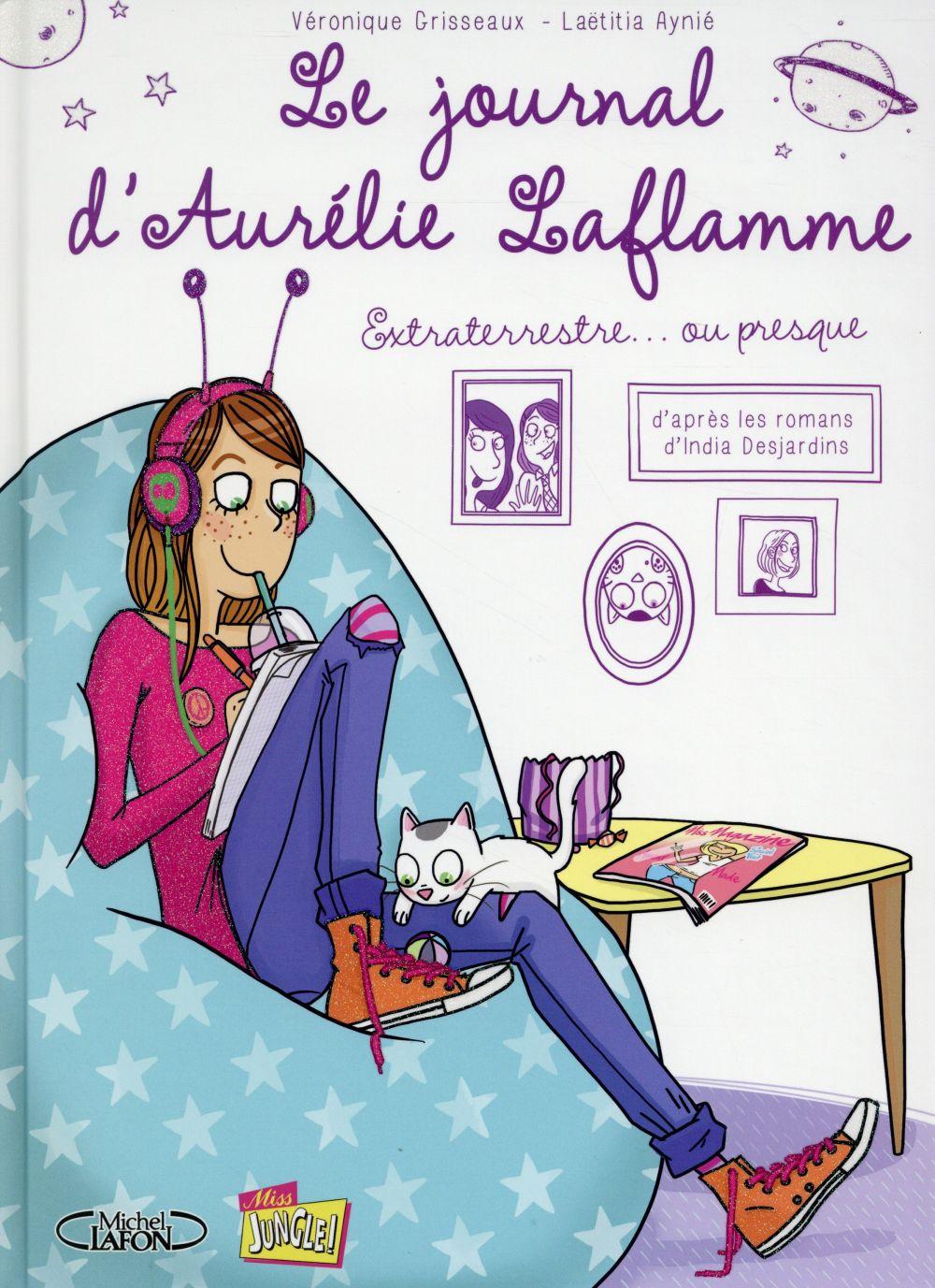 LE JOURNAL D'AURELIE LAFLAMME T1 EXTRATERRESTRE ... OU PRESQUE
