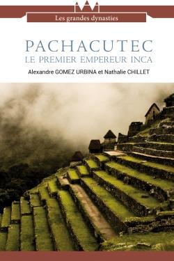 PACHACUTEC, LE PREMIER EMPEREUR INCA